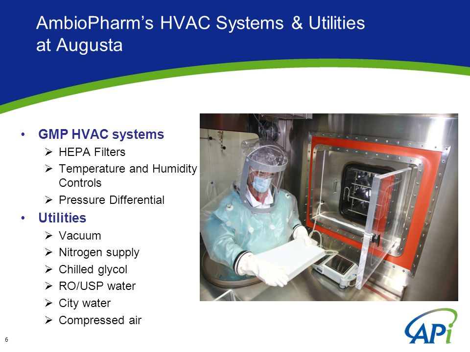 AmbioPharm's HVAC Systems & Utilities at Augusta GMP HVAC systems  HEPA Filters  Temperature and Humidity Controls  Pressure Differential Utilities  Vacuum  Nitrogen supply  Chilled glycol  RO/USP water  City water  Compressed air 6