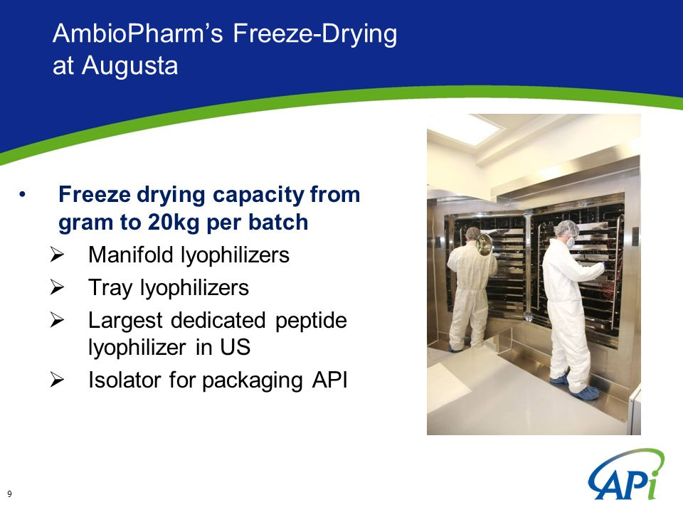 AmbioPharm's Freeze-Drying at Augusta Freeze drying capacity from gram to 20kg per batch  Manifold lyophilizers  Tray lyophilizers  Largest dedicated peptide lyophilizer in US  Isolator for packaging API 9