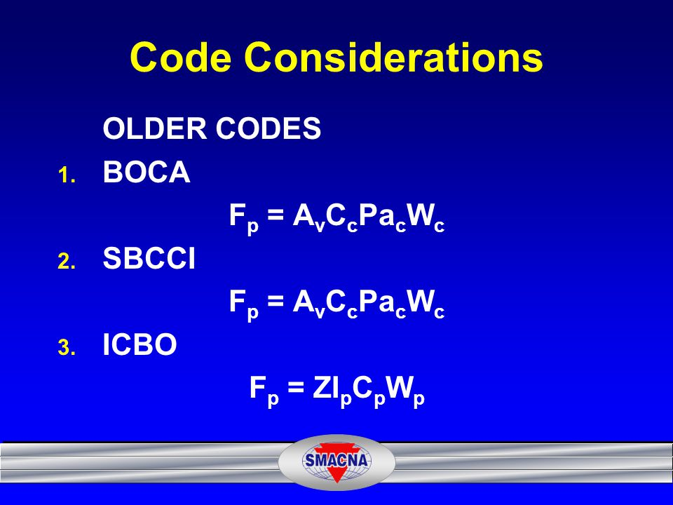All Codes Take the Form of F p = C s W p Where C s = A series of constants given in the building code C s is a measure of acceleration