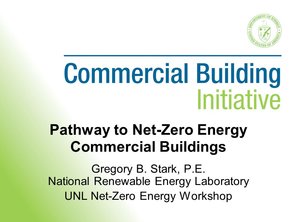 Introduction Why Net Zero is Important Can We Get to Zero Energy? Commercial Building Initiative