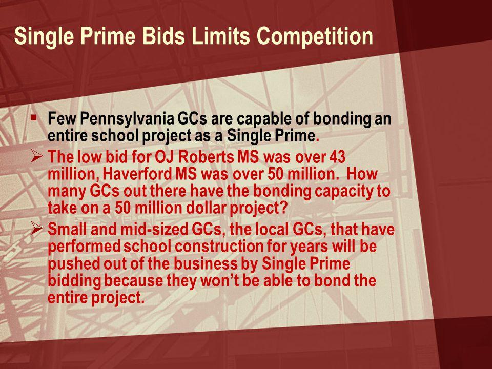 Single Prime Bids Limits Competition  Few Pennsylvania GCs are capable of bonding an entire school project as a Single Prime.  The low bid for OJ Ro