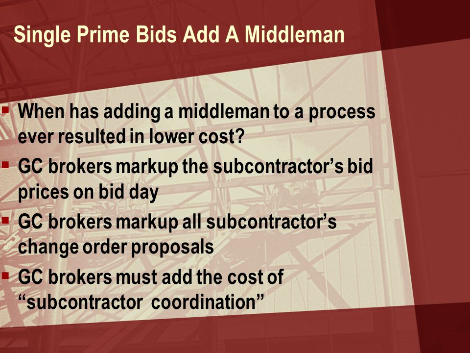 Single Prime Bids Add A Middleman  When has adding a middleman to a process ever resulted in lower cost?  GC brokers markup the subcontractor's bid