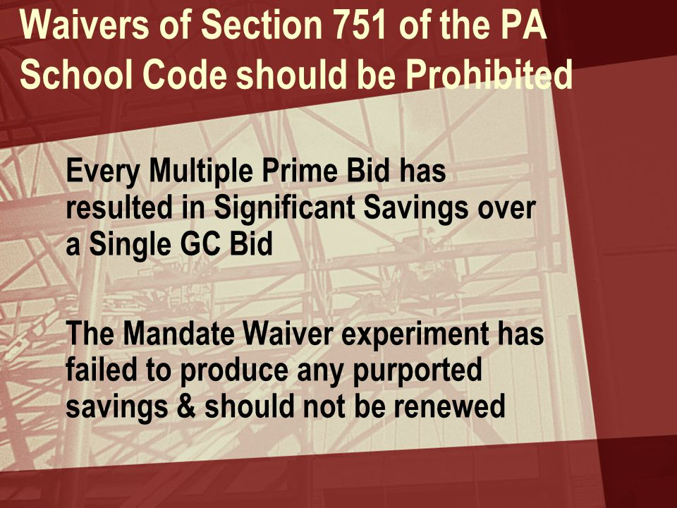 Waivers of Section 751 of the PA School Code should be Prohibited Every Multiple Prime Bid has resulted in Significant Savings over a Single GC Bid Th