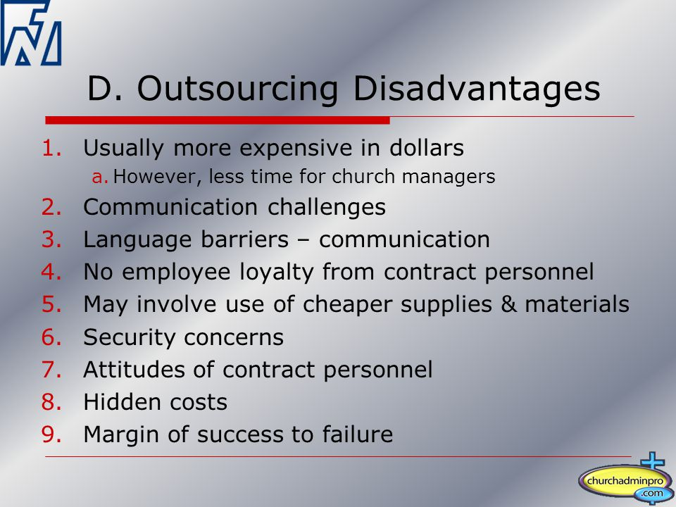 D. Outsourcing Disadvantages 1.Usually more expensive in dollars a.However, less time for church managers 2.Communication challenges 3.Language barrie