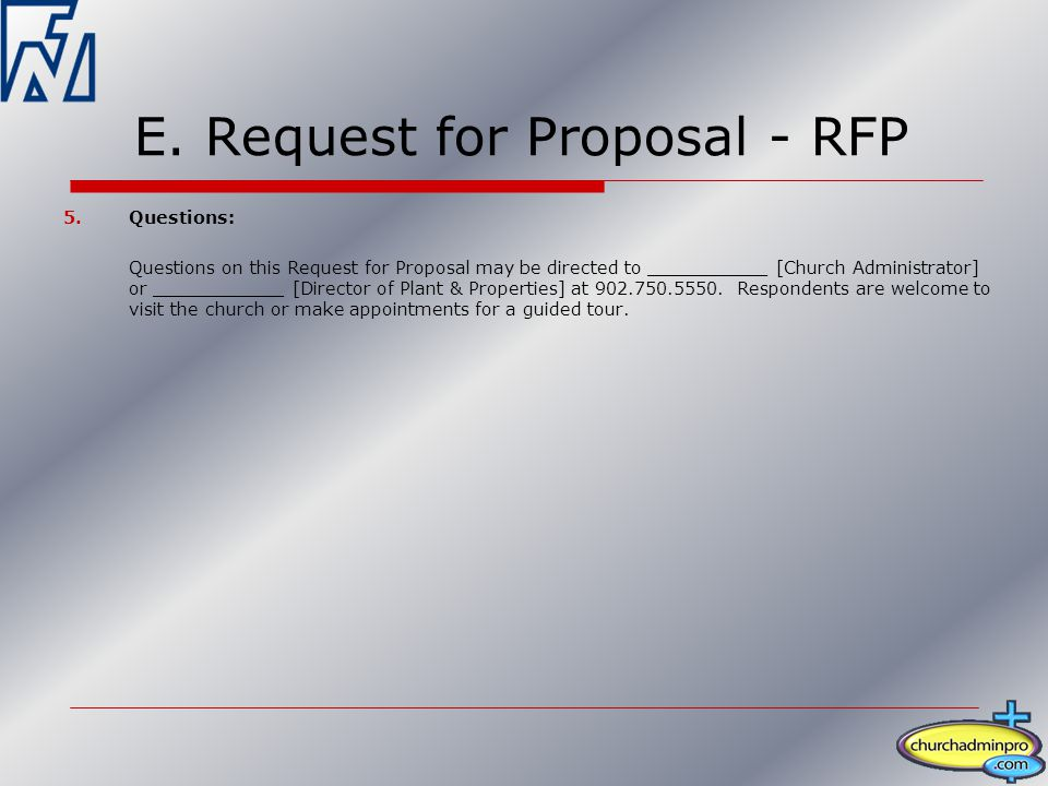 E. Request for Proposal - RFP 5.Questions: Questions on this Request for Proposal may be directed to ___________ [Church Administrator] or ___________