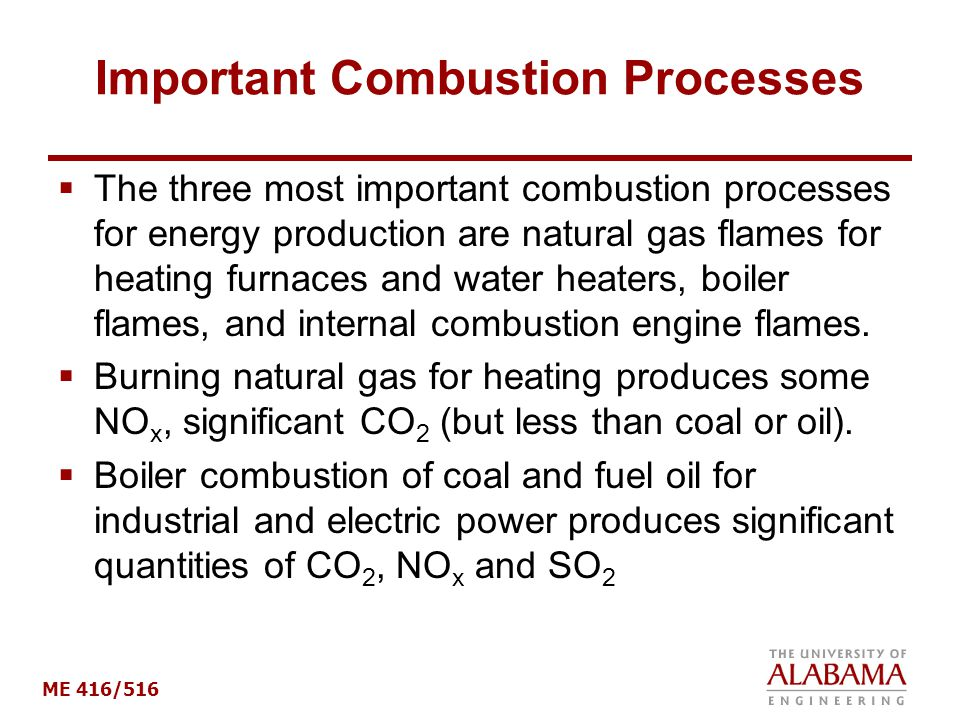ME 416/516 Important Combustion Processes  The three most important combustion processes for energy production are natural gas flames for heating fur