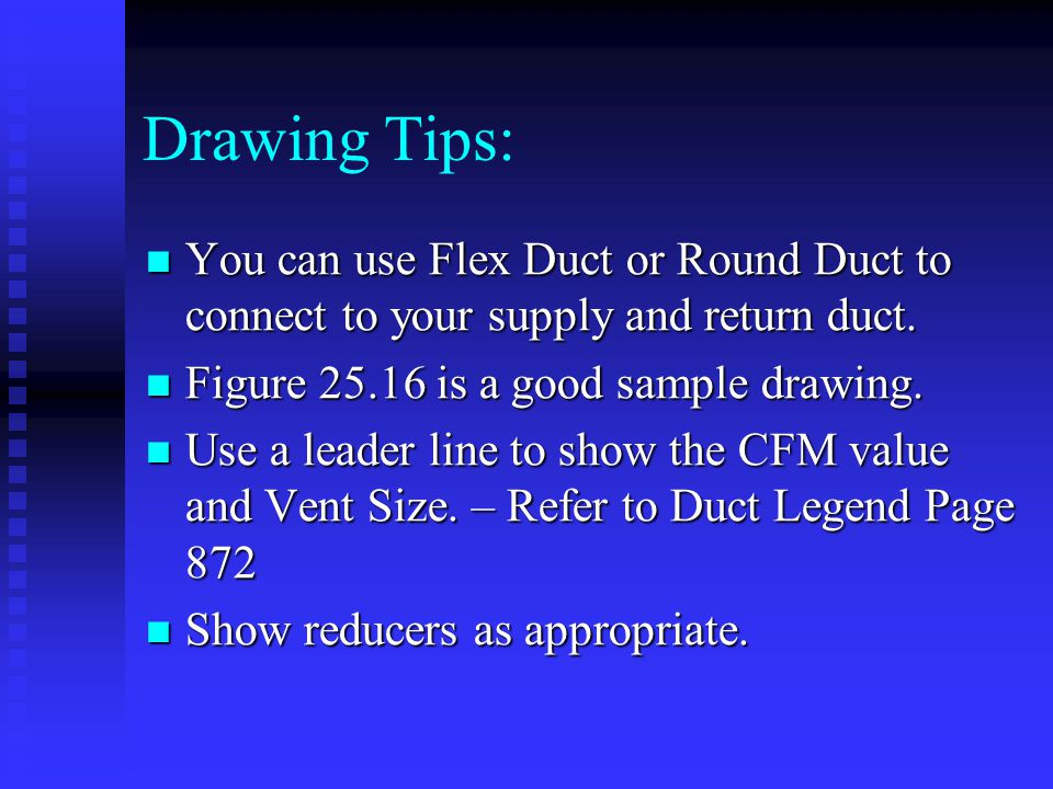 Drawing Tips: You can use Flex Duct or Round Duct to connect to your supply and return duct.