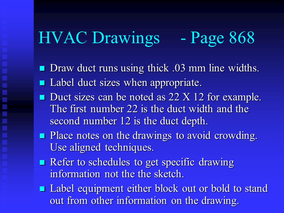 HVAC Drawings- Page 868 Draw duct runs using thick.03 mm line widths.