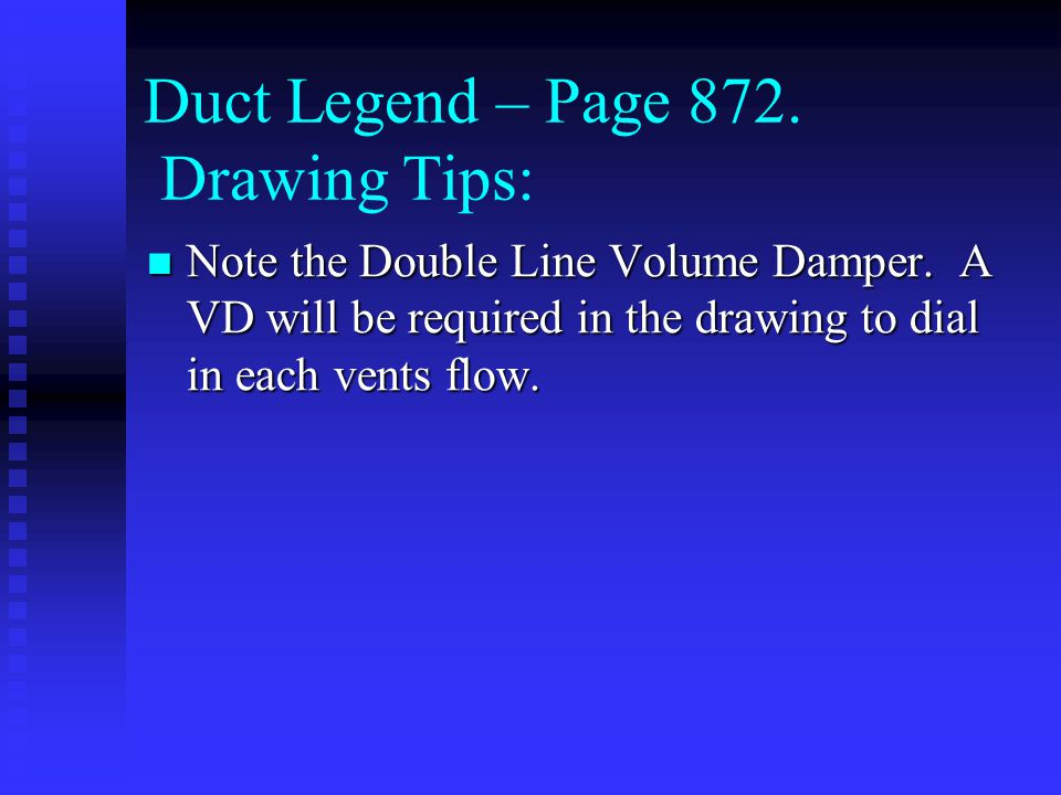 Duct Legend – Page 872. Drawing Tips: Note the Double Line Volume Damper.