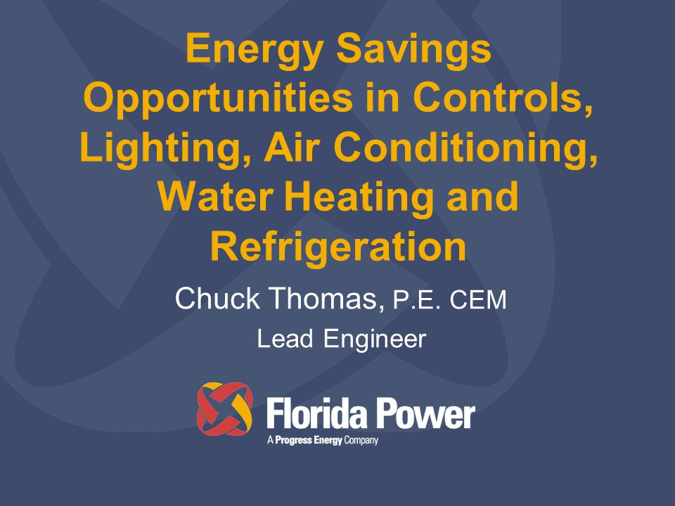 Energy Savings Opportunities in Controls, Lighting, Air Conditioning, Water Heating and Refrigeration Chuck Thomas, P.E.