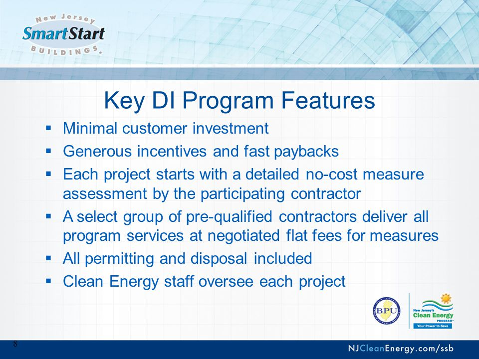 8 Key DI Program Features  Minimal customer investment  Generous incentives and fast paybacks  Each project starts with a detailed no-cost measure assessment by the participating contractor  A select group of pre-qualified contractors deliver all program services at negotiated flat fees for measures  All permitting and disposal included  Clean Energy staff oversee each project