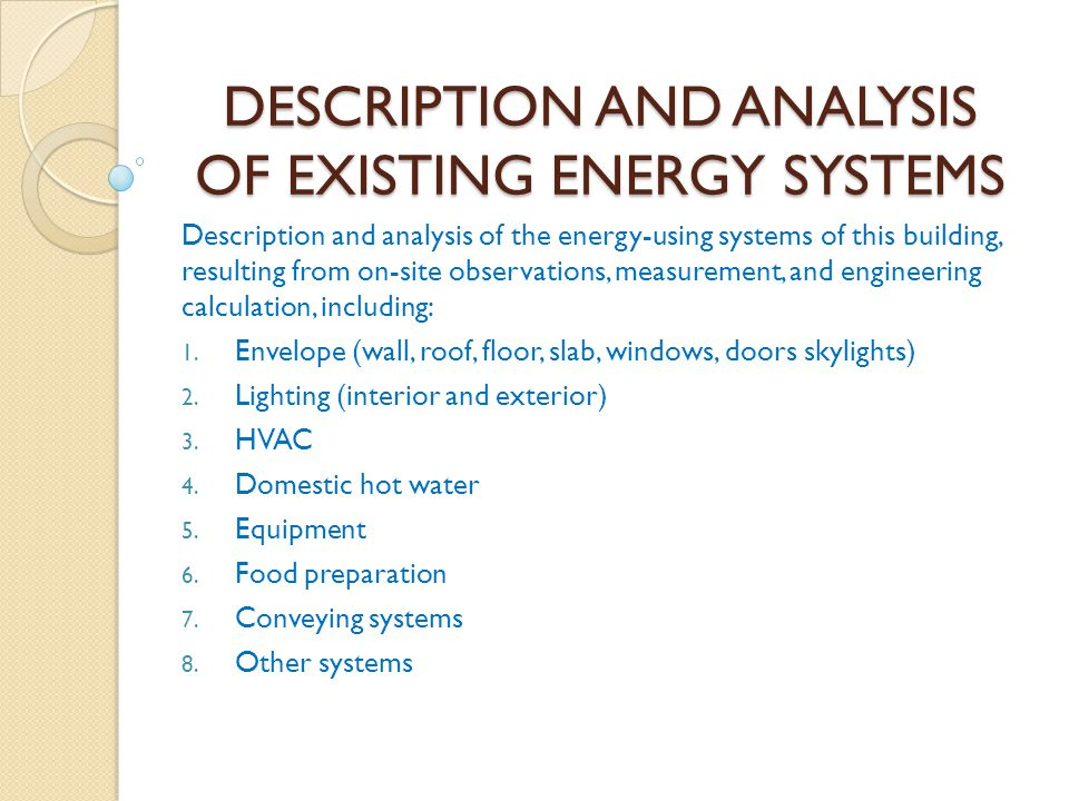 DESCRIPTION AND ANALYSIS OF EXISTING ENERGY SYSTEMS Description and analysis of the energy-using systems of this building, resulting from on-site obse