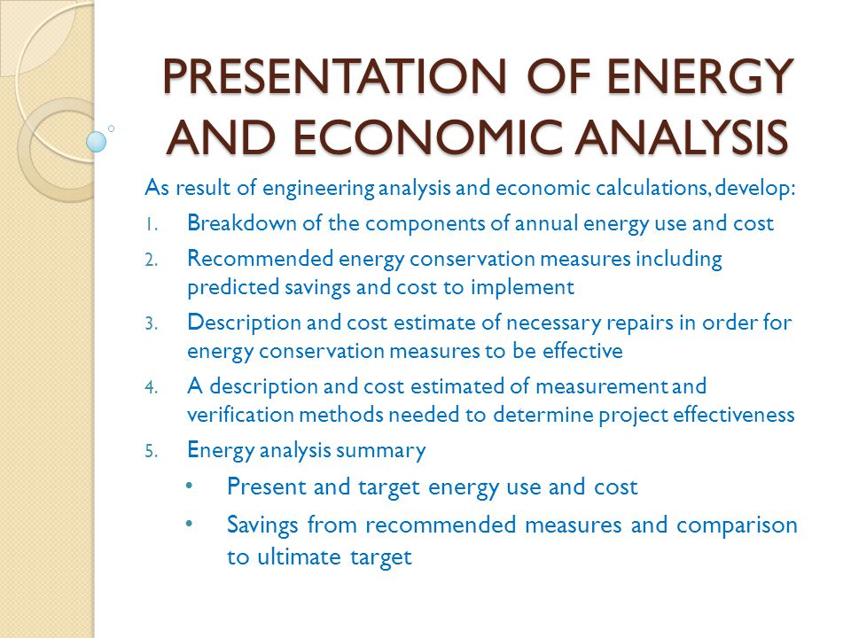 PRESENTATION OF ENERGY AND ECONOMIC ANALYSIS As result of engineering analysis and economic calculations, develop: 1. Breakdown of the components of a