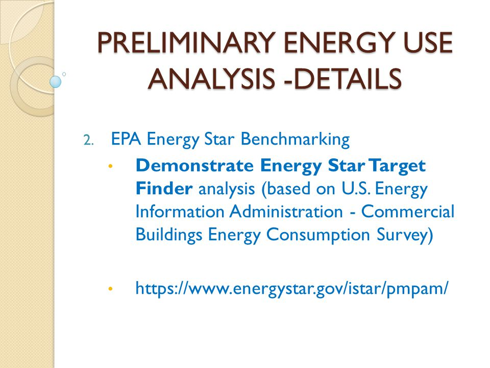 PRELIMINARY ENERGY USE ANALYSIS -DETAILS 2. EPA Energy Star Benchmarking Demonstrate Energy Star Target Finder analysis (based on U.S. Energy Informat