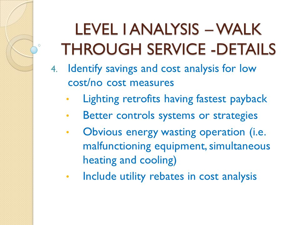 LEVEL I ANALYSIS – WALK THROUGH SERVICE -DETAILS 4. Identify savings and cost analysis for low cost/no cost measures Lighting retrofits having fastest