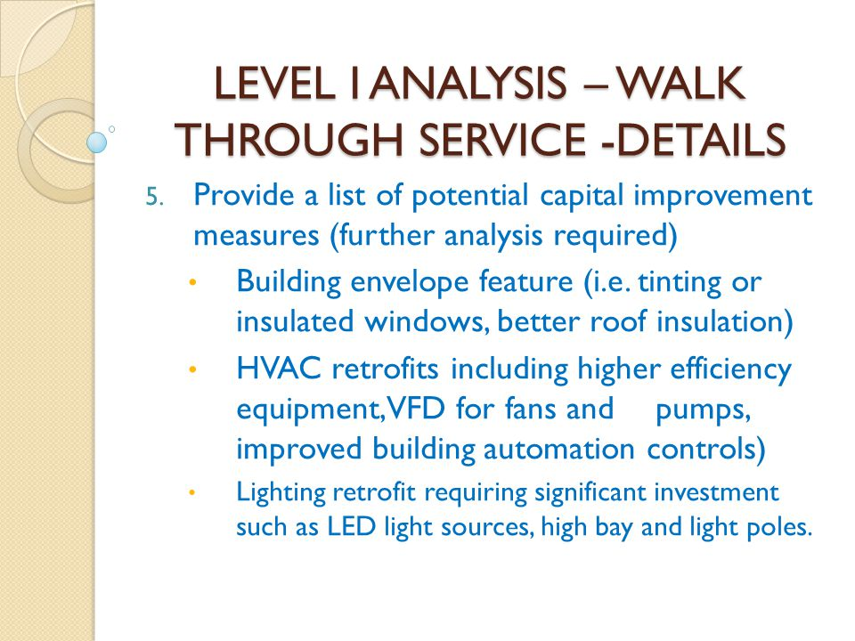 LEVEL I ANALYSIS – WALK THROUGH SERVICE -DETAILS 5. Provide a list of potential capital improvement measures (further analysis required) Building enve
