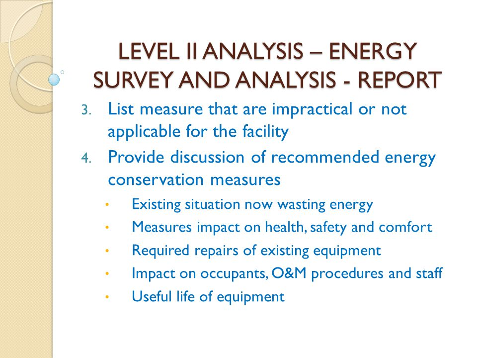 LEVEL II ANALYSIS – ENERGY SURVEY AND ANALYSIS - REPORT 3. List measure that are impractical or not applicable for the facility 4. Provide discussion