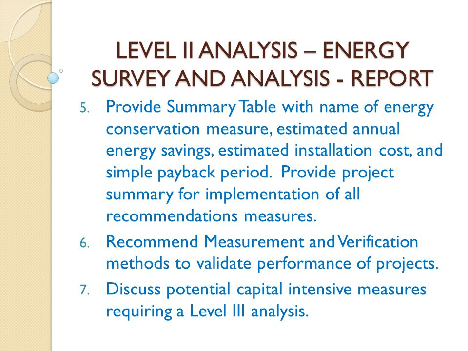 LEVEL II ANALYSIS – ENERGY SURVEY AND ANALYSIS - REPORT 5. Provide Summary Table with name of energy conservation measure, estimated annual energy sav