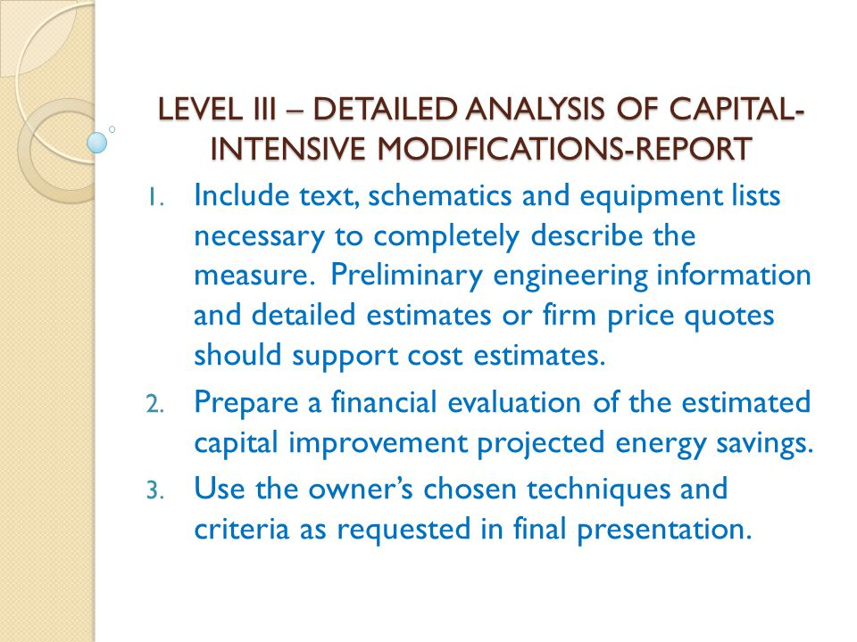 LEVEL III – DETAILED ANALYSIS OF CAPITAL- INTENSIVE MODIFICATIONS-REPORT 1. Include text, schematics and equipment lists necessary to completely descr
