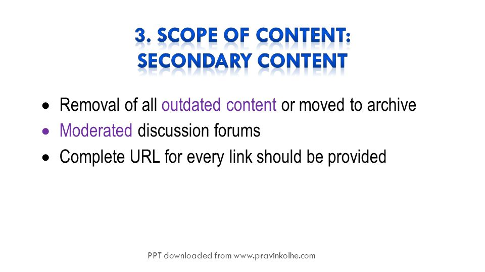 12  Removal of all outdated content or moved to archive  Moderated discussion forums  Complete URL for every link should be provided PPT downloaded from www.pravinkolhe.com