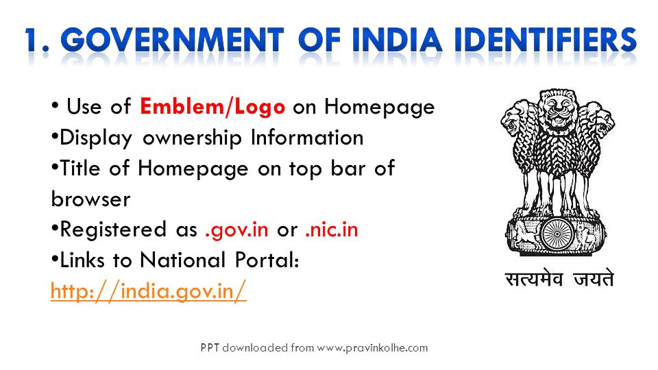 9 Use of Emblem/Logo on Homepage Display ownership Information Title of Homepage on top bar of browser Registered as.gov.in or.nic.in Links to National Portal: http://india.gov.in/ http://india.gov.in/ PPT downloaded from www.pravinkolhe.com