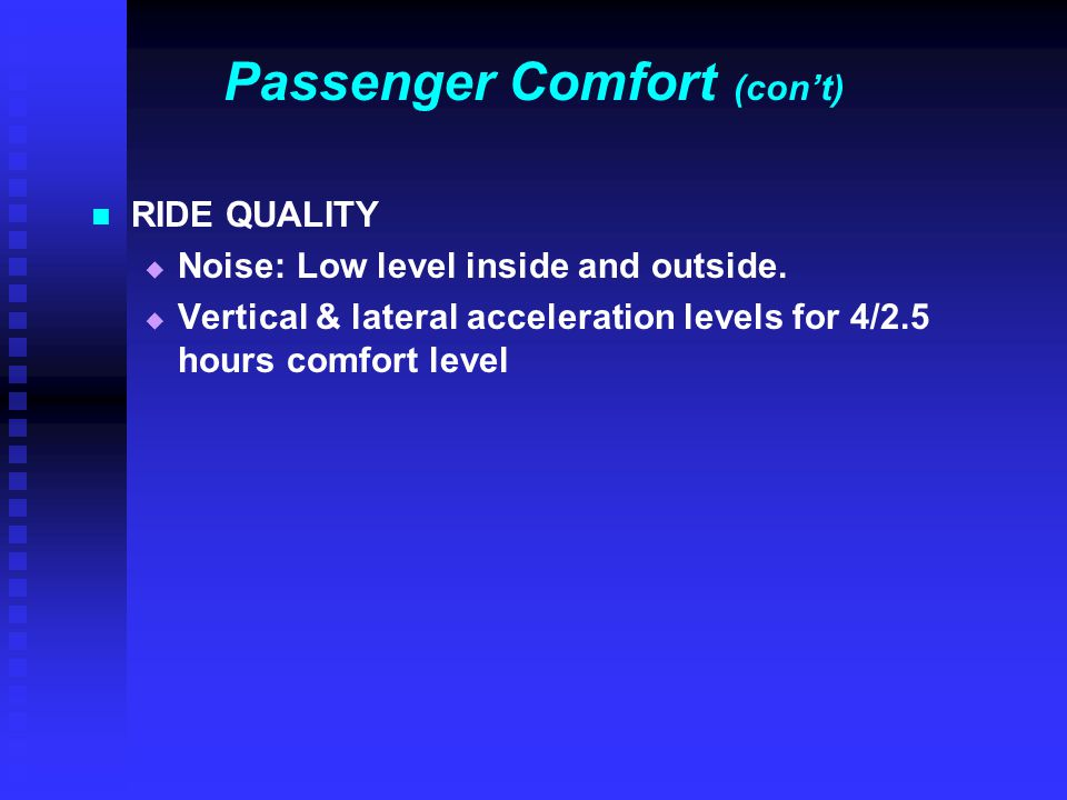 Passenger Comfort (con't) RIDE QUALITY   Noise: Low level inside and outside.   Vertical & lateral acceleration levels for 4/2.5 hours comfort lev