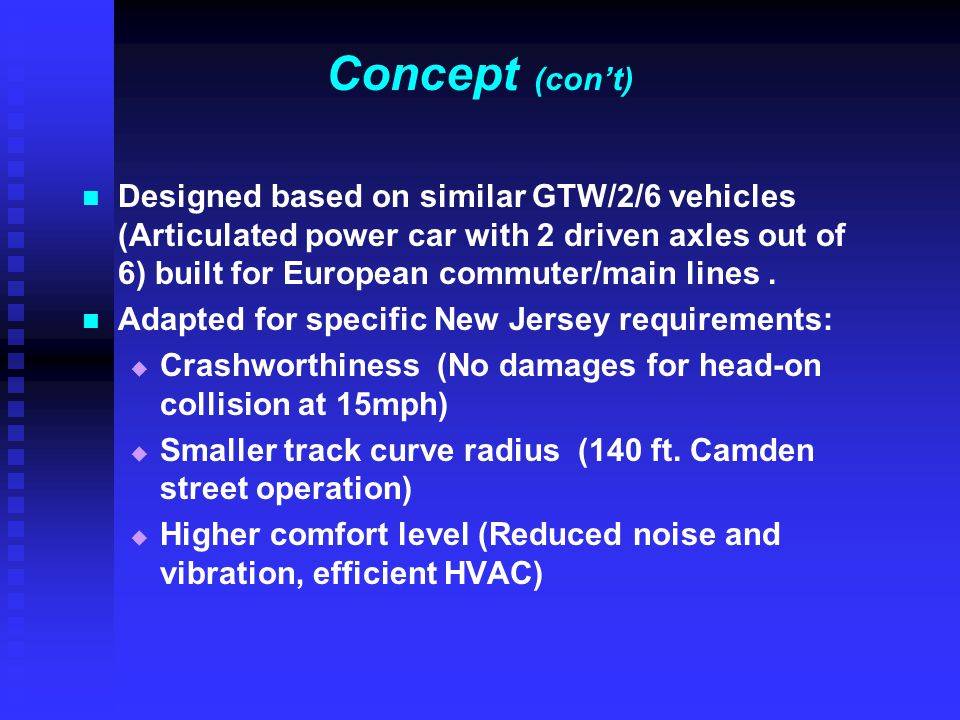 Concept (con't) Designed based on similar GTW/2/6 vehicles (Articulated power car with 2 driven axles out of 6) built for European commuter/main lines