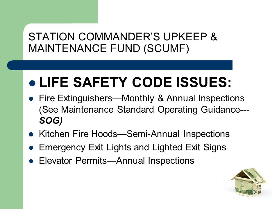 STATION COMMANDER'S UPKEEP & MAINTENANCE FUND (SCUMF) LIFE SAFETY CODE ISSUES: Fire Extinguishers—Monthly & Annual Inspections (See Maintenance Standa