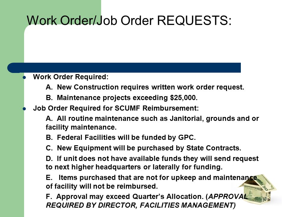 Work Order/Job Order REQUESTS: Work Order Required: A. New Construction requires written work order request. B. Maintenance projects exceeding $25,000