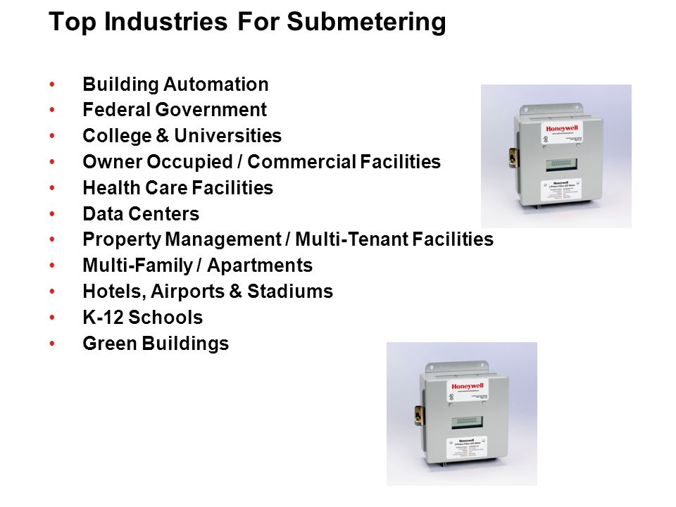 Building Automation Market Drivers - Need for more granular energy info - System Integrators seeing metering on jobs - Growing importance of Measurement & Verification  M&V for HVAC and Lighting Applications - Metering is low-cost first in point for BMS - Interoperability of protocols  Modbus, BACnet, Lonworks - Peak demand thresholds trigger load management controls - Identify areas of waste  Optimize installation of energy conservation products