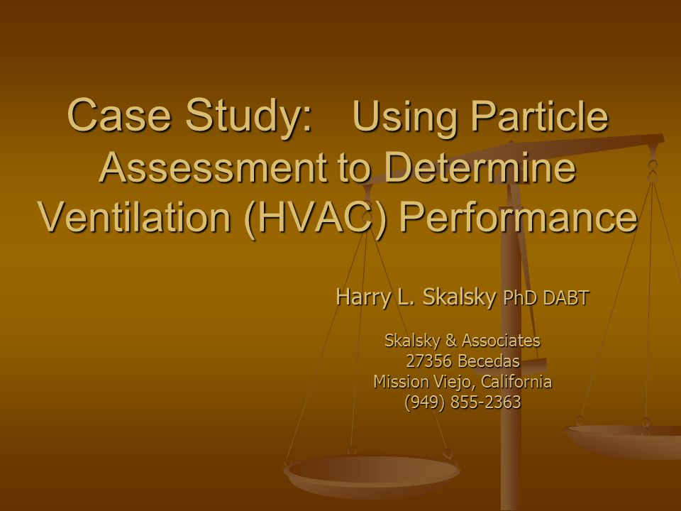 Case Study: Using Particle Assessment to Determine Ventilation (HVAC) Performance Harry L.