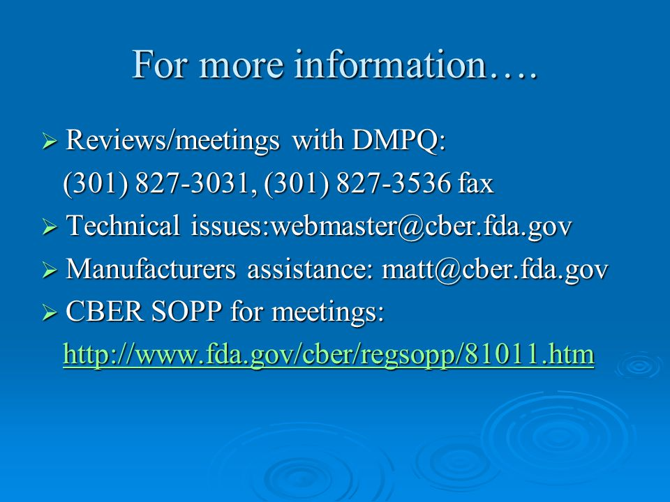 For more information….  Reviews/meetings with DMPQ: (301) 827-3031, (301) 827-3536 fax (301) 827-3031, (301) 827-3536 fax  Technical issues:webmaste