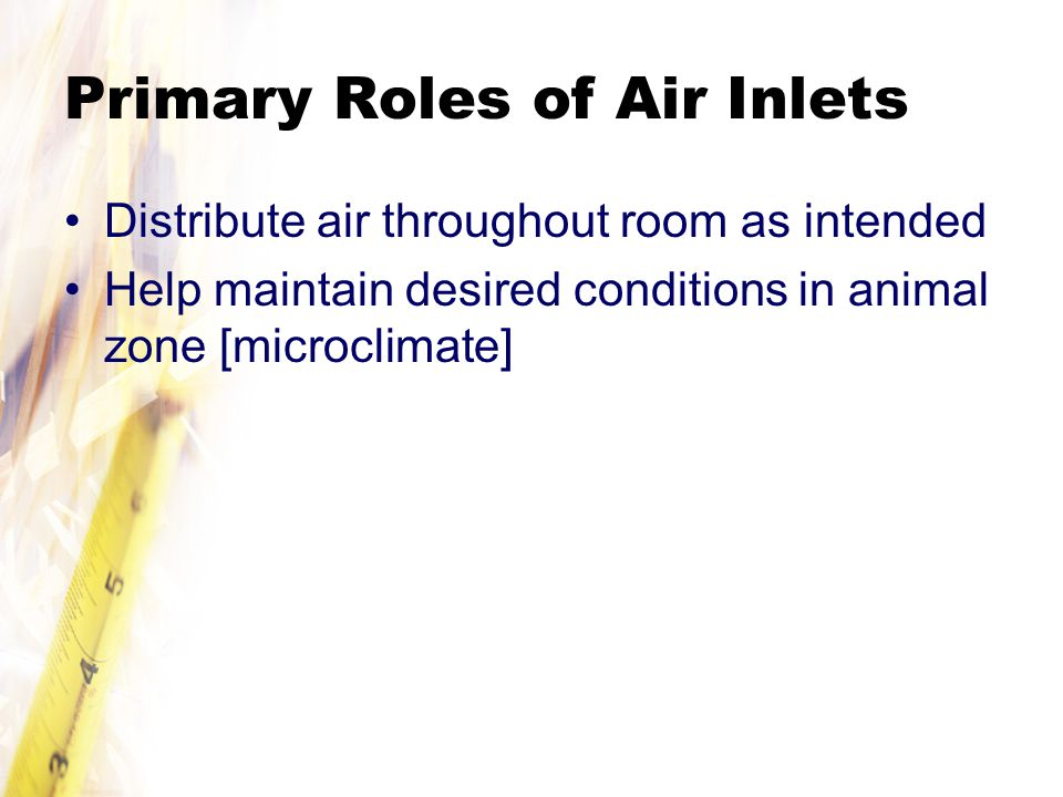 Primary Roles of Air Inlets Distribute air throughout room as intended Help maintain desired conditions in animal zone [microclimate]