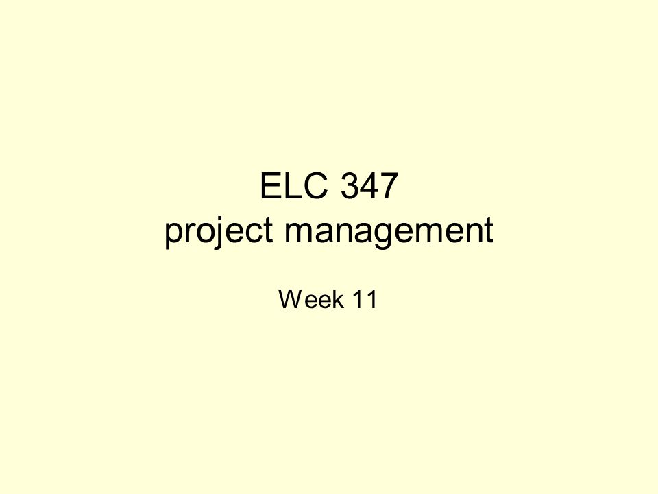 ELC 347 project management Week 11