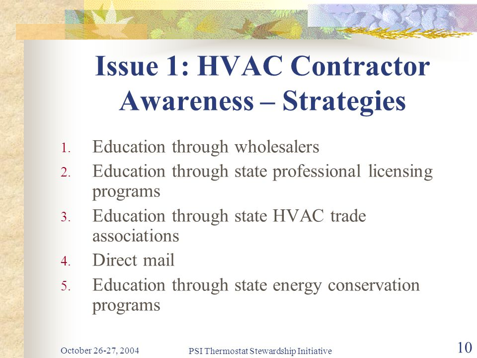 October 26-27, 2004 PSI Thermostat Stewardship Initiative 10 Issue 1: HVAC Contractor Awareness – Strategies 1.