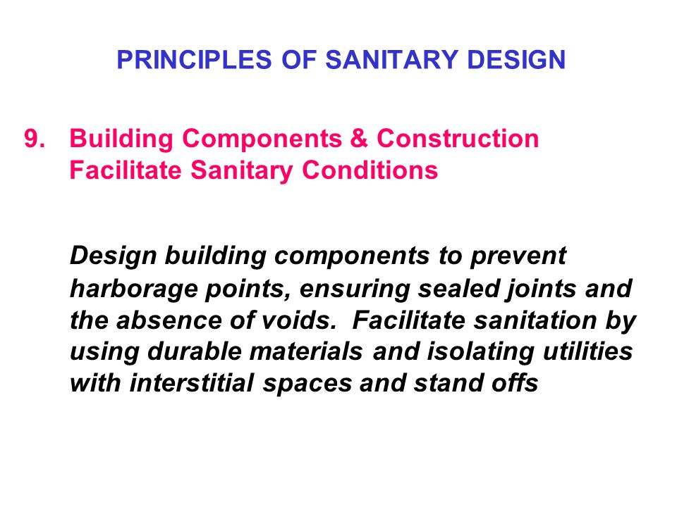 9.Building Components & Construction Facilitate Sanitary Conditions Design building components to prevent harborage points, ensuring sealed joints and the absence of voids.