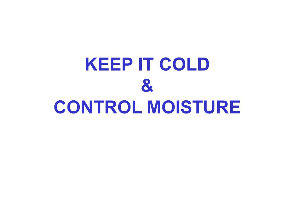 KEEP IT COLD & CONTROL MOISTURE