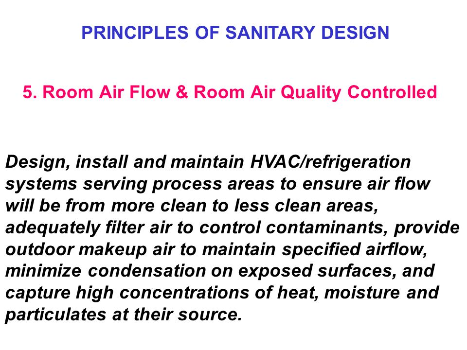 5. Room Air Flow & Room Air Quality Controlled Design, install and maintain HVAC/refrigeration systems serving process areas to ensure air flow will b