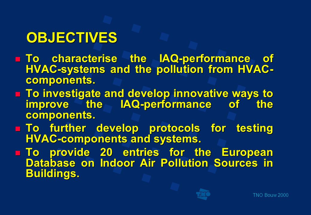 TNO Bouw 2000 OBJECTIVES  To develop new maintenance protocols for HVAC components and systems  To develop a model for prediction of perceived air quality from HVAC-systems  To define strategies for HVAC-systems and components to ensure a better indoor air quality with a low energy consumption.