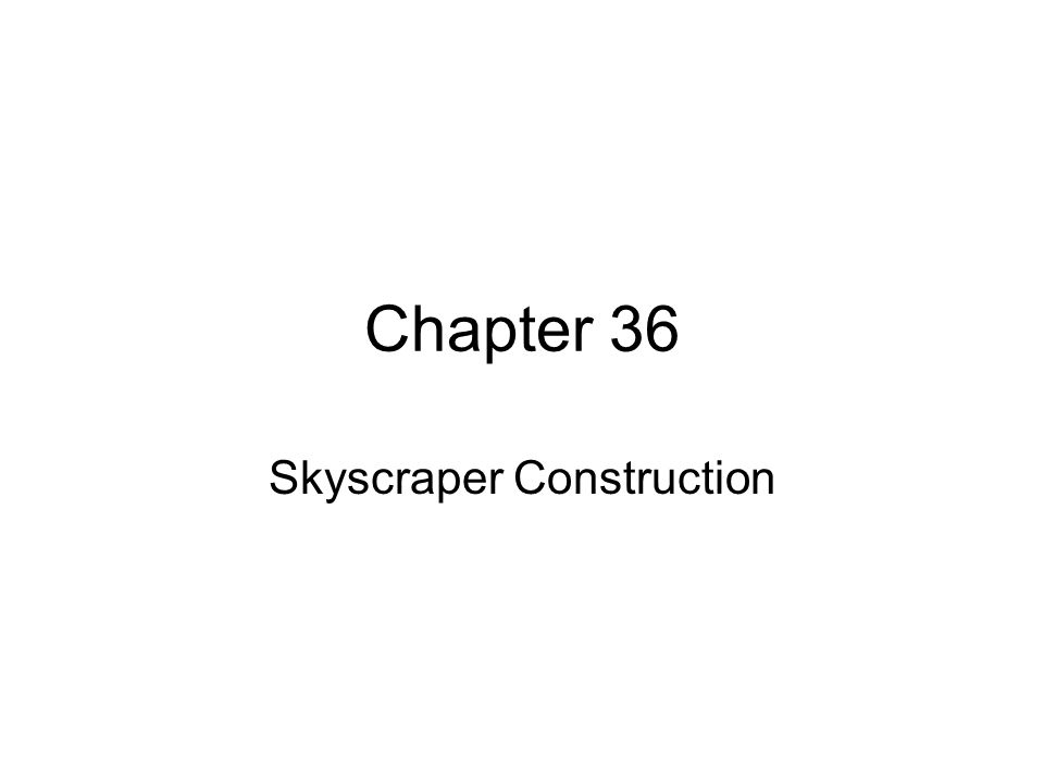 Chapter 36 Skyscraper Construction