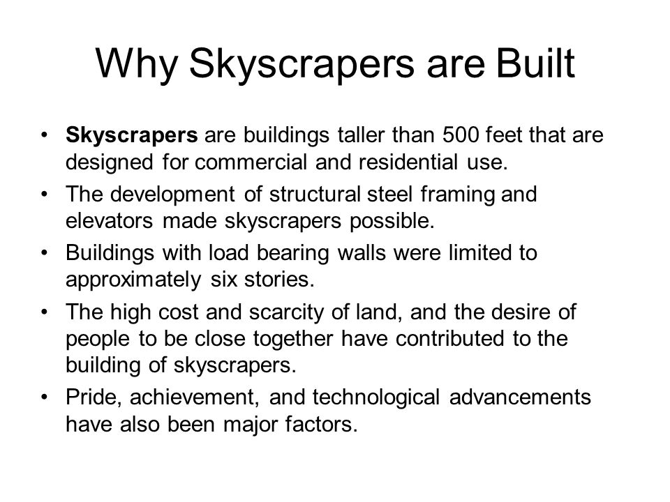 Why Skyscrapers are Built Skyscrapers are buildings taller than 500 feet that are designed for commercial and residential use. The development of stru