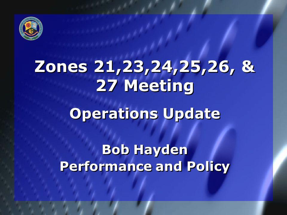 Zones 21,23,24,25,26, & 27 Meeting Operations Update Bob Hayden Performance and Policy Operations Update Bob Hayden Performance and Policy