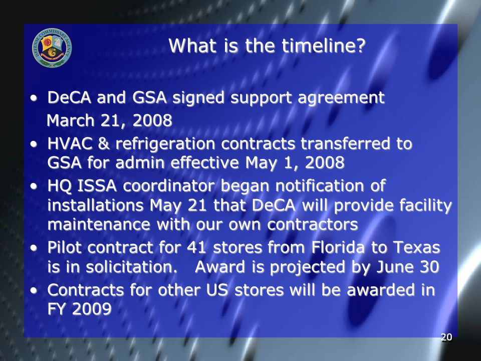 20 What is the timeline? DeCA and GSA signed support agreementDeCA and GSA signed support agreement March 21, 2008 March 21, 2008 HVAC & refrigeration