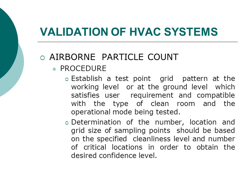 VALIDATION OF HVAC SYSTEMS  AIRBORNE PARTICLE COUNT PROCEDURE  Establish a test point grid pattern at the working level or at the ground level which