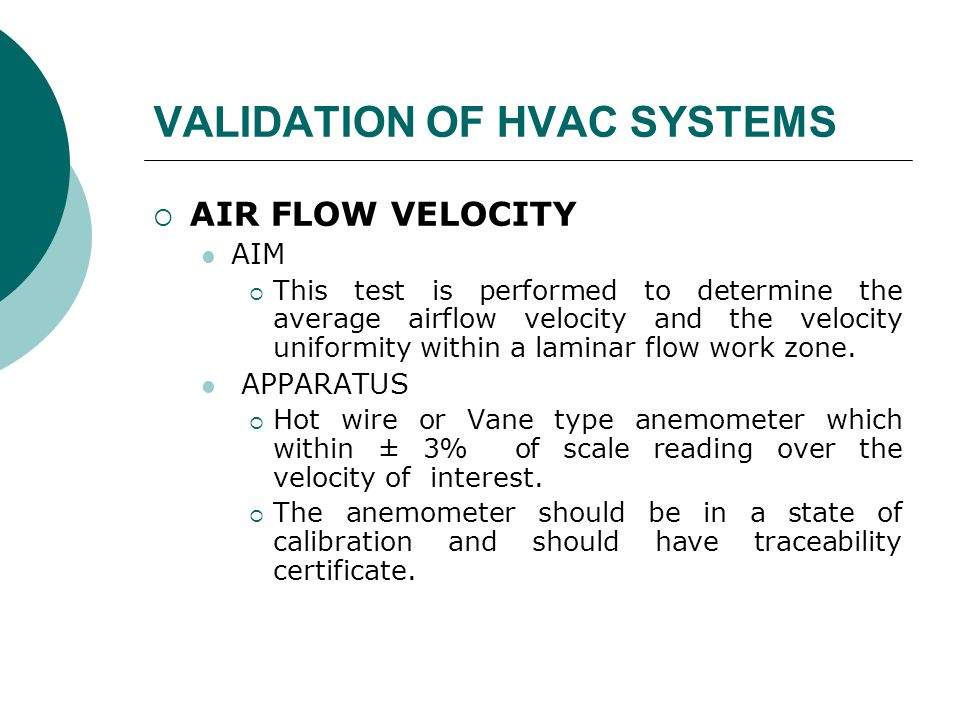 VALIDATION OF HVAC SYSTEMS  AIR FLOW VELOCITY AIM  This test is performed to determine the average airflow velocity and the velocity uniformity within a laminar flow work zone.