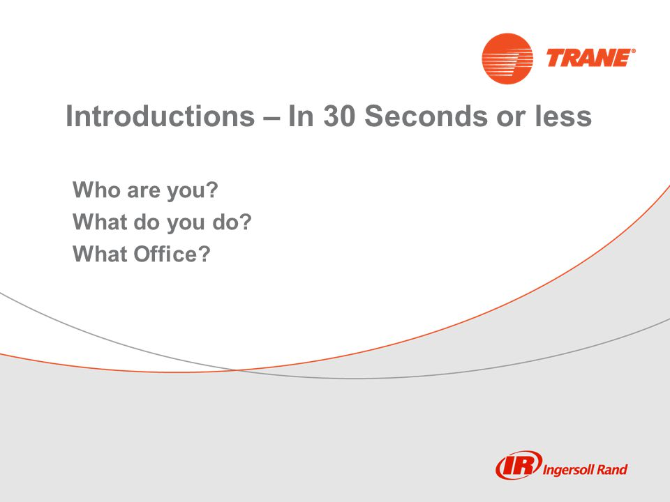 Introductions – In 30 Seconds or less Who are you What do you do What Office