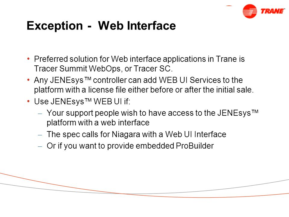 Exception - Web Interface Preferred solution for Web interface applications in Trane is Tracer Summit WebOps, or Tracer SC.