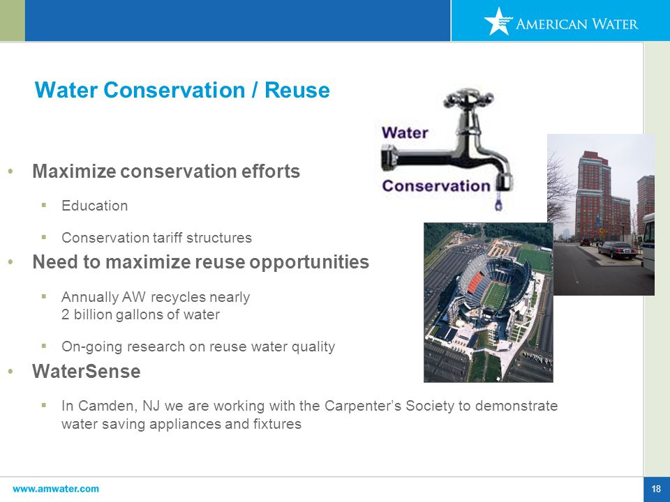18 Water Conservation / Reuse Maximize conservation efforts  Education  Conservation tariff structures Need to maximize reuse opportunities  Annually AW recycles nearly 2 billion gallons of water  On-going research on reuse water quality WaterSense  In Camden, NJ we are working with the Carpenter's Society to demonstrate water saving appliances and fixtures