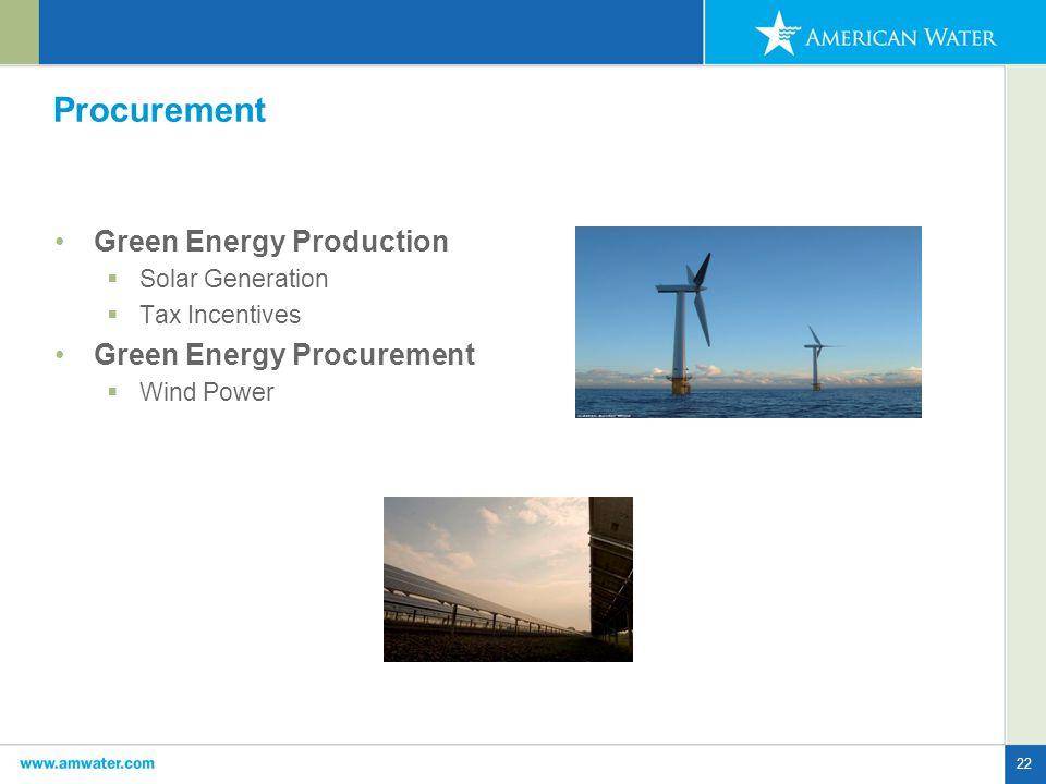 22 Procurement Green Energy Production  Solar Generation  Tax Incentives Green Energy Procurement  Wind Power