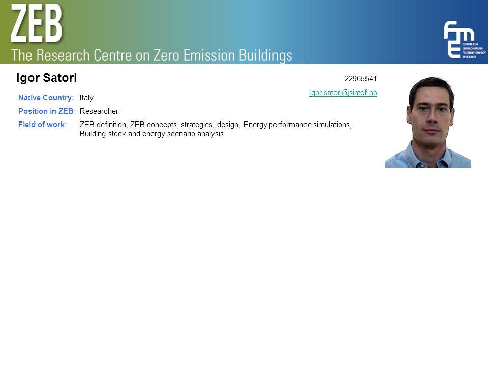 Igor Satori Native Country: Position in ZEB: Field of work: Italy Researcher ZEB definition, ZEB concepts, strategies, design, Energy performance simu